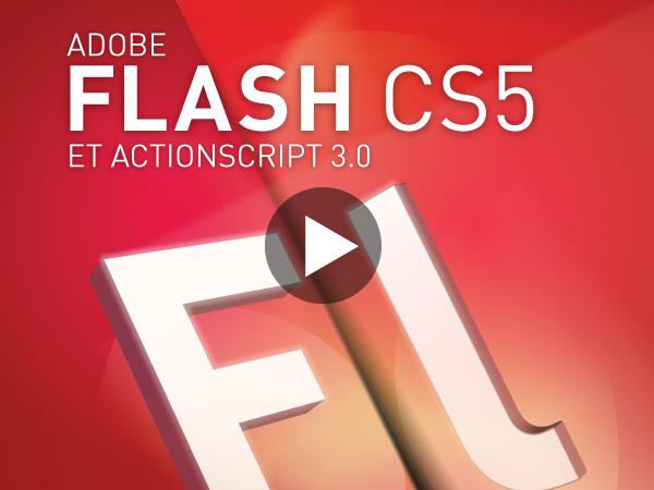 Tutoriel Adobe Flash CS5 : Nouveautés et ActionScript 3.0
