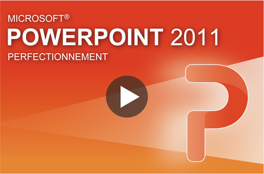 Tutoriel Microsoft PowerPoint 2011 : Perfectionnement