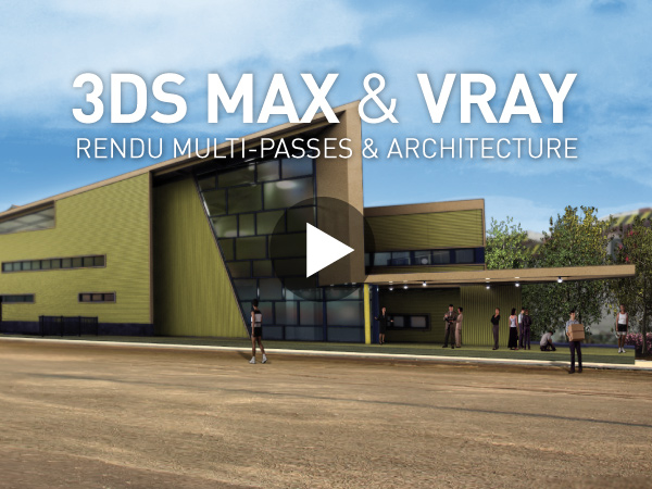 Tutoriel 3ds Max et V-Ray : Rendu multi-passes et Architecture