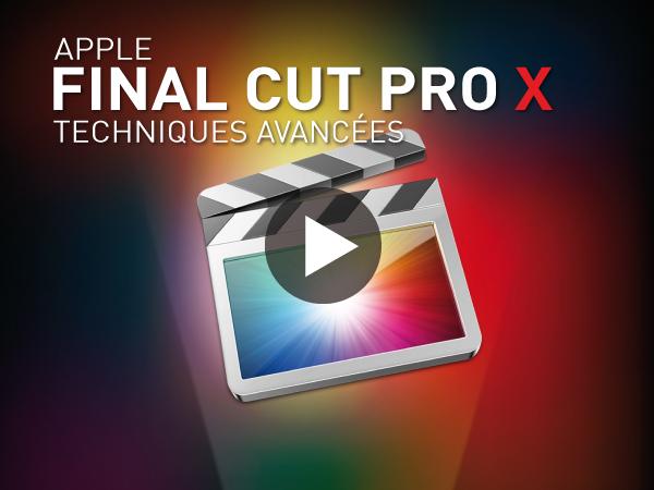 Tutoriel Apple Final Cut Pro X : Techniques Avancées