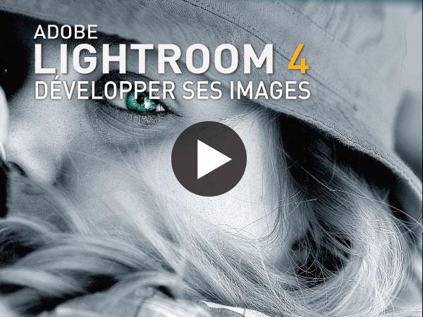 Tutoriel Adobe Lightroom 4 : Nouvelle Méthode de Développement