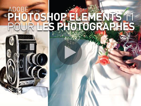Tutoriel Adobe Photoshop Elements 11 pour les Photographes