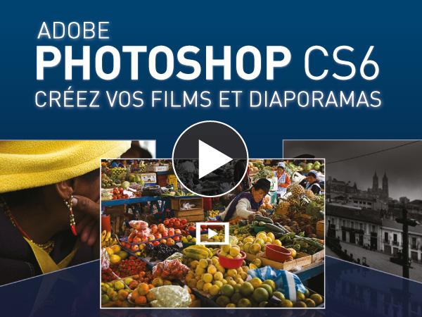 Tutoriel Adobe Photoshop CS6 : Créez vos films et diaporamas