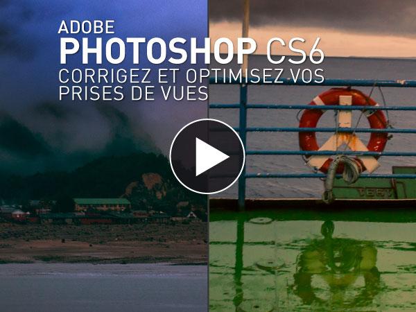 Tutoriel Adobe Photoshop CS6 : Corrigez et Optimisez vos Prises de Vues