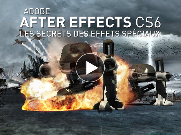 Tutoriel Adobe After Effects CS6 : Les Secrets des Effets Spéciaux