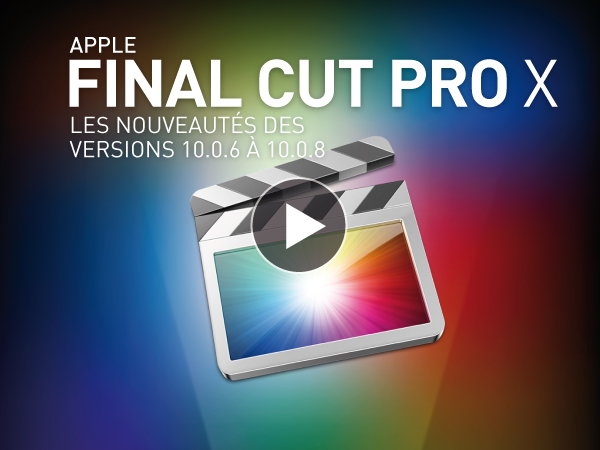 Tutoriel Apple Final Cut Pro X : Nouveautés des versions 10.0.6 à 10.0.8
